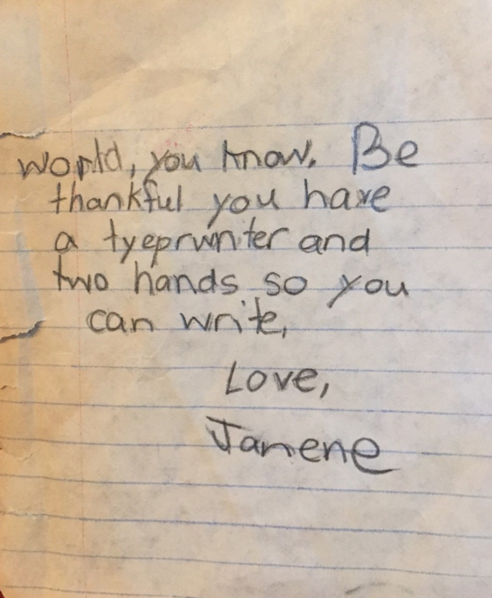 """Be Thankful You Have A Typewriter and Two Hands So You Can Write""- Me, Age 9"